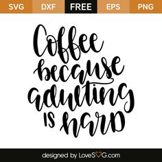 *** FREE SVG CUT FILE for Cricut, Silhouette and more *** Coffee because adulting is hard