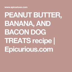 Cookusinterruptus files homemade20dog20foodpdf pets peanut butter banana and bacon dog treats recipe epicurious forumfinder Images