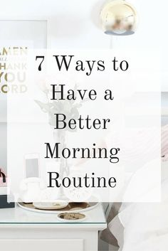 7 Ways to Have a Better Morning Routine