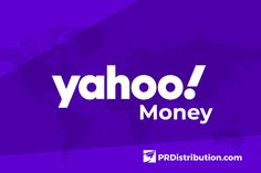 PR Distribution™ Reveals How to Get Published on Yahoo! Money Using Press Release Distribution