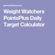 Weight Watchers PointsPlus Daily Target Calculator