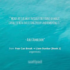 """""Words are our most inexhaustible source of magic, capable of both inflicting injury and remedying it.""    - Albus Dumbledore"" - from Fear Can Break ↠ Liam Dunbar [Book 2] (on Wattpad) https://www.wattpad.com/146149331?utm_source=ios&utm_medium=pinterest&utm_content=share_quote&wp_page=quote&wp_originator=O5Glkft1liIIjgNru0hkLSSPD5cRd%2Fr7Zm%2F3TxfOFIRB4KvxdA3EvOL%2B0Y%2FvPKsRDWeWxw0wSDH5NQ6Q0In04rdNPt%2BsuaaEvUor7%2F6P%2BUA%2BjVAQ78QmqCnxHhNZzfIQ #quote #wattpad"