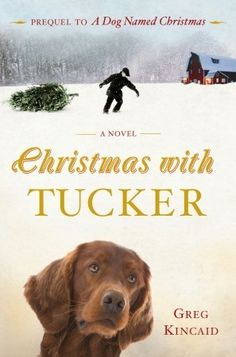 The Stuff Of Success: Book Review - Christmas With Tucker by Greg Kincaid