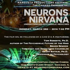 Neurons to Nirvana: Understanding Psychedelic Medicines makes its Chicago premiere at Landmark's Century Centre Cinema Followed by a Q&A featuring Tom Roberts PhD, author of The Psychedelic Future of the Mind, addiction counselor Bruce Sewick & professor of psychology, Geoff Bathje PhD. See the Trailer http://www.mangu.tv/n2n-trailer