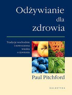 Odżywianie dla zdrowia - Paul Pitchford   Galaktyka Books To Buy, Food, Bonito, Diet, Essen, Meals, Yemek, Eten