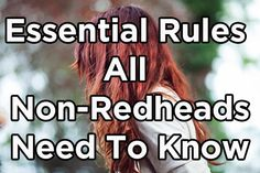 12 Rules All Non-Redheads Should Know