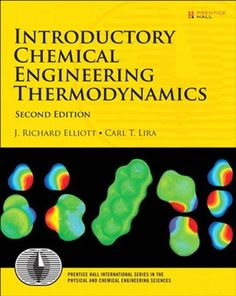Introductory Chemical Engineering Thermodynamics (2nd Edition) (Prentice Hall International Series in the Physical and Chemical Engineering Sciences) by J. Elliott. $59.37