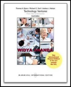 Technology Ventures From Idea to Enterprise  4th International edition  by Byers (Author)   Product Details 	Paperback 	Publisher: McGraw Hill Higher Education  	Language: English 	ISBN-10: 1259252752 	ISBN-13: 978-1259252754 	Product Dimensions: 9.2 x 0.8 x 7.5 inches