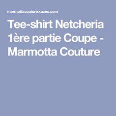 Tee-shirt Netcheria  1ère partie Coupe - Marmotta Couture