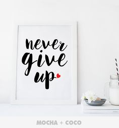 Never Give up Printable Poster Quote Poster by MochaAndCoco