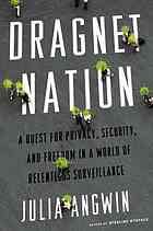 Dragnet nation : a quest for privacy, security, and freedom in a world of relentless surveillance @ 323.448  An4 2014
