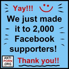 YAY TEAM! :-) We just made it to 2000 supporters at our Facebook Page! Many thanks to everyone! :-) ~ We REALLY appreciate your support to prevent & combat the devastating harms of pornography, prostitution, sex trafficking & sexual slavery! ~ Best wishes to all anti-porn people everywhere! ~ AntiPornography.org ~ P.S. Please join us at Facebook & like our Page, if you haven't already, in order to show your support for the cause! Thanks! :-) http://www.facebook.com/ENDSexploitation