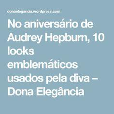 No aniversário de Audrey Hepburn, 10 looks emblemáticos usados pela diva – Dona Elegância