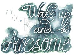 Wake up and be Awesome Watercolor Painting Print by KelseyMDesigns