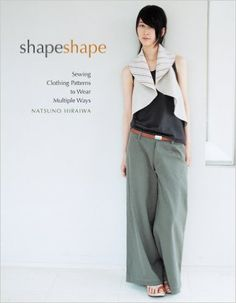 Shape Shape: Sewing Clothing Patterns to Wear Multiple Ways. Love Japanese fashion? Learn to sew Japanese sewing patterns at www.japanesesewingpatterns.com