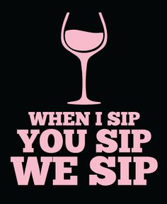 When I sip, you sip, we sip - Wine Nasty shirt