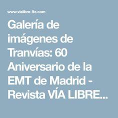 Galería de imágenes de Tranvías: 60 Aniversario de la EMT de Madrid - Revista VÍA LIBRE - Fundación de los Ferrocarriles Españoles