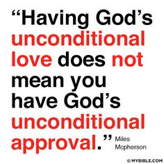 unconditional love does not equal unconditional approval by God.