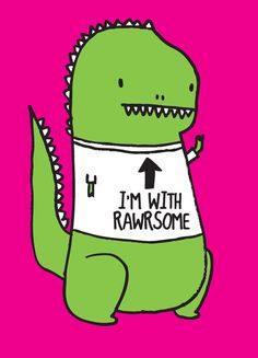 The Loyal Army Daily, T-rex, Humor, Im with rawrsome Punny Puns, Cute Puns, T Rex Tattoo, T Rex Humor, Cute Comics, Geek Out, I Laughed, Laughter, Haha