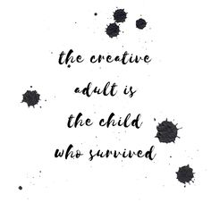 The creative adult is the child who survived Hatch Art, Adult Children, Wise Words, Survival, Creativity, Typography, Letters, Ink, Quotes