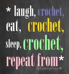 *laugh, CROCHET, eat, CROCHET, sleep, CROCHET, repeat from* ? 4U // hf