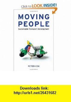 Moving People Sustainable Transport Development (9781848130036) Peter Cox , ISBN-10: 1848130031  , ISBN-13: 978-1848130036 ,  , tutorials , pdf , ebook , torrent , downloads , rapidshare , filesonic , hotfile , megaupload , fileserve