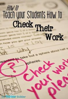 How to Teach Your Students How to CHECK THEIR WORK. Blog post that digs into the why and the how of checking work. Free printable poster to download too. (The Thinker Builder)