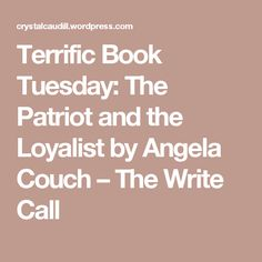 Terrific Book Tuesday: The Patriot and the Loyalist by Angela Couch – The Write Call Patriots, Tuesday, Couch, Writing, Books, Settee, Libros, Sofa, Book