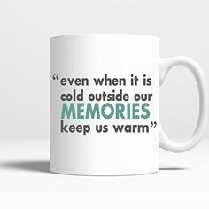 Novelty Coffee Mug - Even it is Cold Outside Our Memories Keep us Warm - 11 Oz Coffee Mug Printed on BOTH SIDES