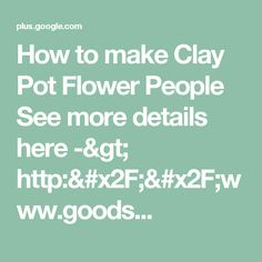 How to make Clay Pot Flower People See more details here -> http://www.goods...