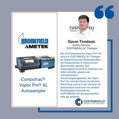 """Goran Teodosic, the Quality Manager at CUSTOMCELLS® Tübingen says, """"The Vapor Pro® XL moisture analyzer is used by CUSTOMCELLS® Tübingen to determine the water content of components in lithium-ion battery cells. The analyzer is easy to operate and provides fast, accurate and reproducible evaluation results. The Vapor Pro® XL does not require any chemical knowledge and, in the variant with autosampler, is thus also very well suited for larger testing tasks within CUSTOMCELLS® series production."""" Innovation, Center Of Excellence, World Leaders, Very Well, Moisturizer, Knowledge, Management, Europe, Sayings"""