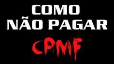 Como NÃO pagar CPMF, IOF, IR e outros roubos