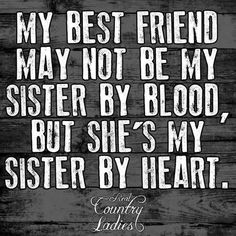 I'm lucky to have a BF in my blood sister as well as my heart sisters…
