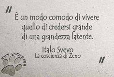 È un modo comodo di vivere quello di credersi grande di una grandezza latente.  Italo Svevo - La coscienza di Zeno #italosvevo, #lacoscienzadizeno