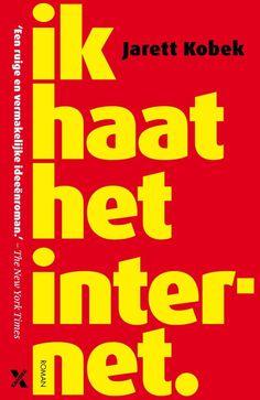 Ik haat het internet / Jarett Kobek  Nou, ik haatte dit boek. Irritante stijl en daardoor niet doorheen te komen. Opgegeven, dus niet eens uitgelezen (en dat terwijl ik bijna nooit de handdoek in de ring gooi)
