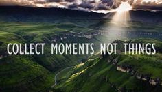 Make your life a collection of breathtaking moments....