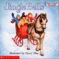 Jingle Bells (Sing and Read Storybook) Poem by James Lord Pierpont Traditional Tune Illustrated by Darcy May