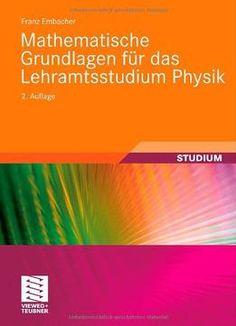 Mathematische Grundlagen FÃr Das Lehramtsstudium Physik (Auflage: 2)