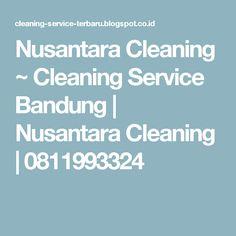 Nusantara Cleaning ~ Cleaning Service Bandung | Nusantara Cleaning | 0811993324