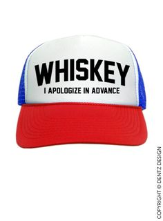 "Use coupon code ""pinterest"" Whiskey - I Apologize In Advance - Red White and Blue Trucker Hat by DentzDenim"