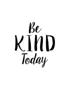 size: Giclee Print: Be Kind Today by Brett Wilson : This exceptional art print was made using a sophisticated giclée printing process, which deliver pure, rich color and remarkable detail. Three Word Quotes, Three Words, Words Quotes, Me Quotes, Motivational Quotes, Inspirational Quotes, Qoutes, Black & White Quotes, Short Quotes