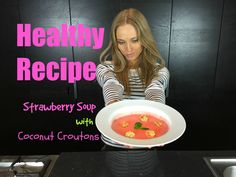 Healthy Recipe - Strawberry Soup with Coconut Croutons