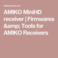 AMIKO MiniHD receiver | Firmwares & Tools for AMIKO Receivers