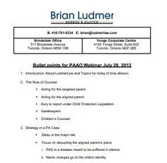 Ludmer has developed a legal, psychosocial and practical strategy for managing a parental alienation case. He consults as well in the area of child custody assessments for parents involved in cases with parental alienation syndrome.  http://www.paawareness.org/video/BrianLudmer-Short%20.pdf  #Brian_ludmer_law #Brian_ludmer_law_article