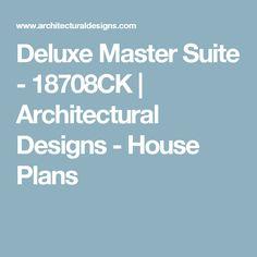 Deluxe Master Suite - 18708CK | Architectural Designs - House Plans