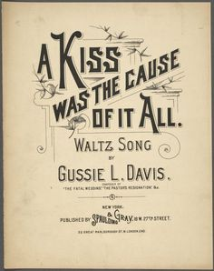 A kiss was the cause of it all / by Gussie L. Davis.  [A kiss was the cause of it all, a wife, broken hearted doth ...] ([c1894])