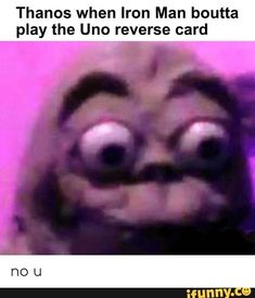 Thanos when Iron Man boutta play the Uno reverse card - iFunny :) Superhero Memes, Avengers Memes, Marvel Memes, Funny Relatable Memes, Funny Jokes, Uno Memes, Iron Man Memes, Uno Cards, Stupid Face