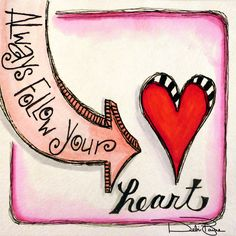 """Always Follow Your Heart"" - by Debi Payne of Debi Payne Designs.     #artjournal #doodle #doodleart #motivation #inspiration #quotes #sayings"