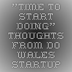 """""""Time to start DOing"""" Thoughts from Do Wales Startup"""