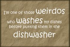 I think this drives Hubs nuts.  Or at least it drives him nuts when I expect HIM to wash them before the dishwasher...